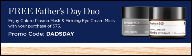 Perricone MD ~ Free Mask & Eye Cream Minis with $75 purchase with promo code: DADSDAY (Ends 6/7) + Free samples + Free shipping