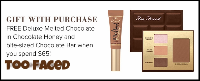 Too Faced  ~ Free Deluxe Melted Chocolate in Chocolate Honey and Bite-Sized Chocolate Bar with $65 purchase (Ends 6/9 at 11:59pm PST) + 2 free samples with every order + Free shipping with $50 order