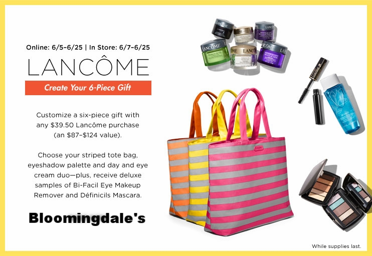 Bloomingdale's ~  Lancôme  ~ Receive your choice of a six-piece gift with any $39.50 Lancôme purchase + Free shipping with $49 beauty order or become a  Loyallist  (It's free to join) for free shipping on any order