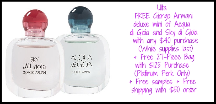 Ulta ~  FREE Giorgio Armani deluxe mini of Acqua di Gioia and Sky di Gioia  with any $40 purchase (While supplies last) +  Free 27-Piece Bag  with $125 Purchase (Platinum Perk Only) + Free samples + Free shipping with $50 order