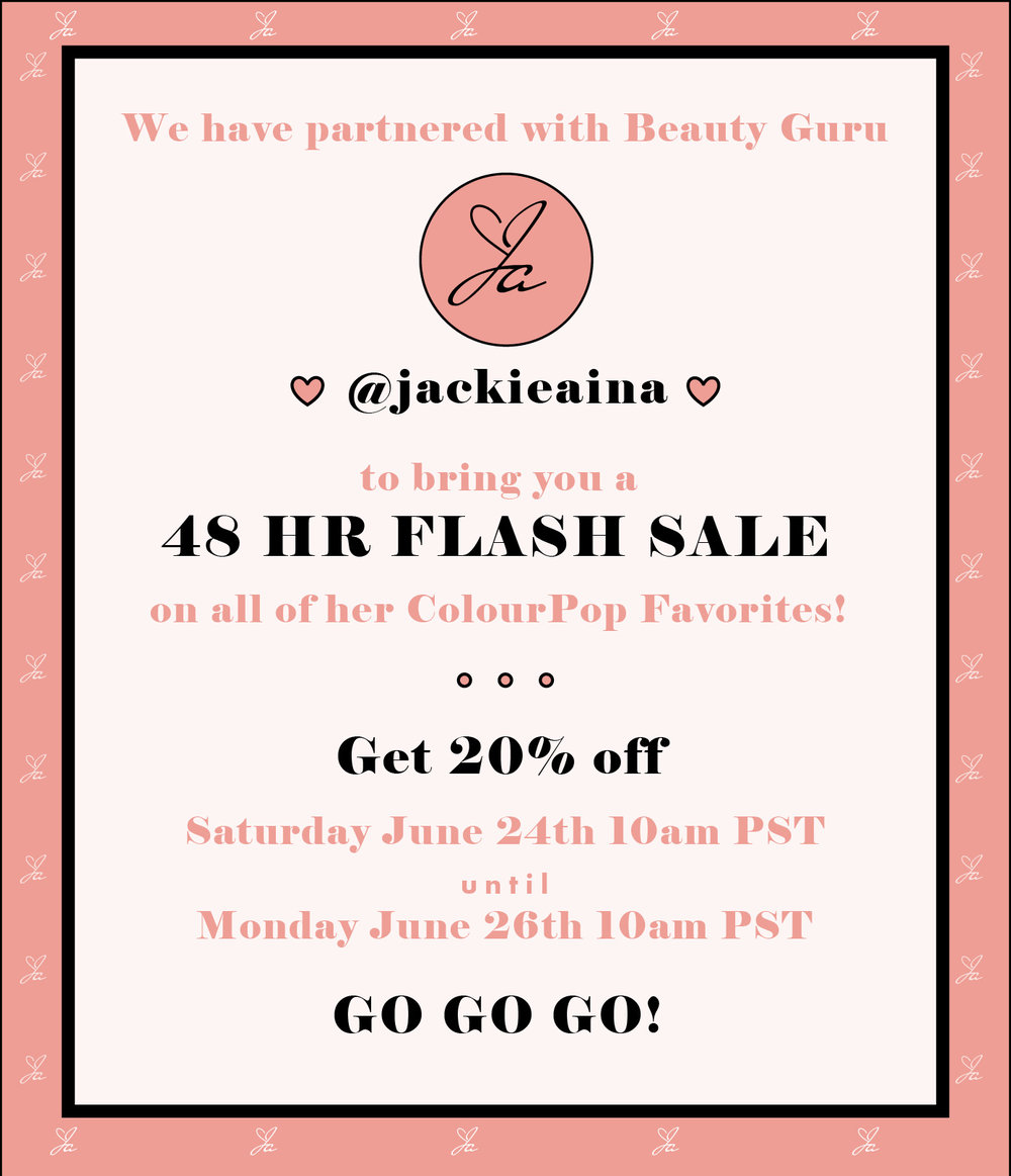 ColourPop ~  48-Hour Flash Sale  ~ 20% off on @jackieaina and her ColourPop faves (Ends 6/26 at 10am PST) + Free shipping on $30 U.S. order and free shipping on $50 International order