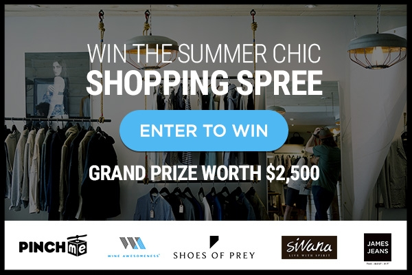 WIN the Summer Chic Shopping Spree Giveaway  !     Enter for a chance to win  a $2500 shopping spree from five ridiculously amazing brands!  Your package includes:  $300 gift card to design your own shoes courtesy of Shoes of Prey  Six month long wine adventure courtesy of Wine Awesomeness  $250 sleek yoga gear from Sivana  $250 gift card to shop on James Jeans  $250 worth of cool stuff from PinchMe  (Ends  7/12/2017 at 3:59am ~ Sweepstakes is open to legal residents of 47 of the 50 US and DC (excluding Alaska, Hawaii, Rhode Island, Puerto Rico, Canada, and US territories & possessions)