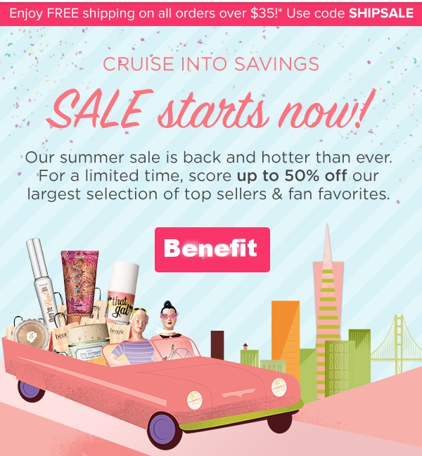 Benefit ~  Up to 50% Off Sale  + 2 free samples on every order + Free shipping with $35 order with promo code: SHIPSALE (Ends 8/17)