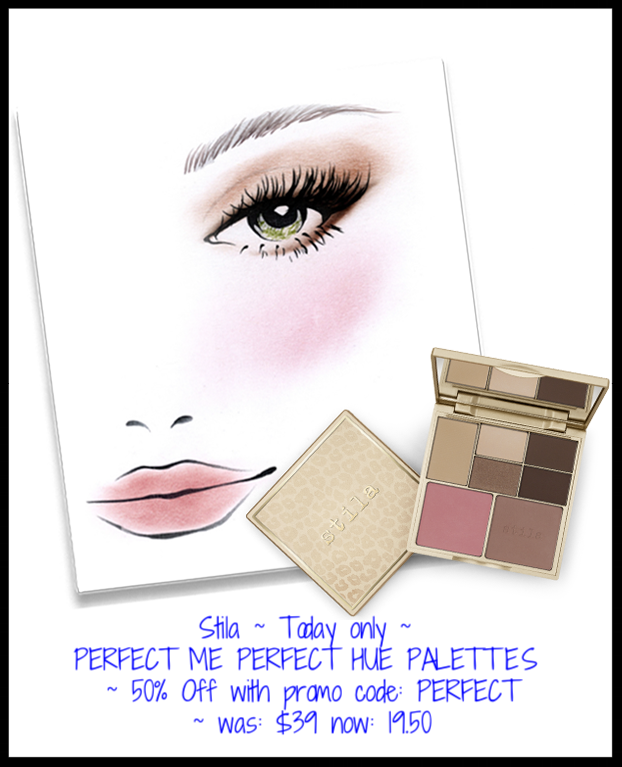 Stila ~ Today only ~  PERFECT ME PERFECT HUE PALETTES  (4 choices) ~ 50% Off with promo code: PERFECT ~ was: $39 now: 19.50 + Free Stay All Day® Foundation Multi-Shade Sample + Free shipping with $50 order
