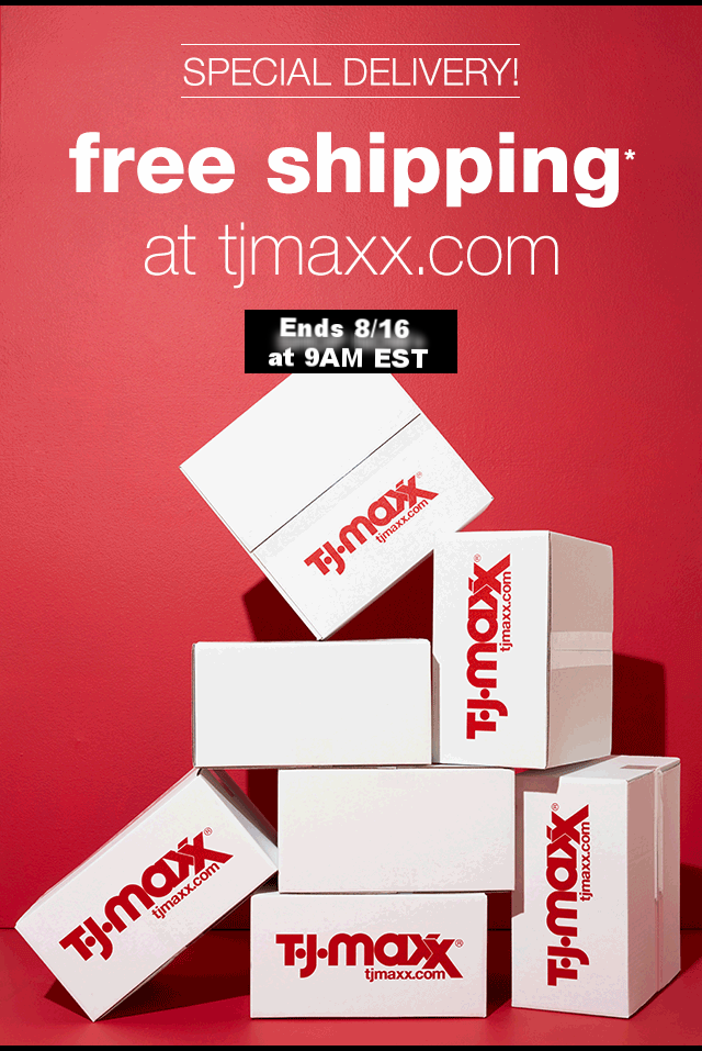 TJ Maxx  ~ Free shipping (Ends 8/16 at 9:00AM EST)