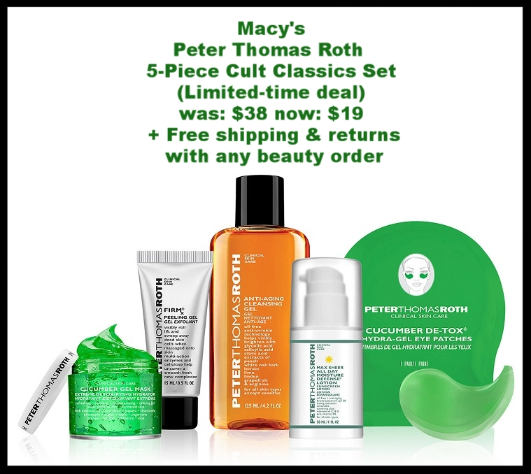 Macy's ~ Peter Thomas Roth ~  5-Piece Cult Classics Set  (Limited-time deal) ~ was: $38 now $19 + Free shipping with any beauty order