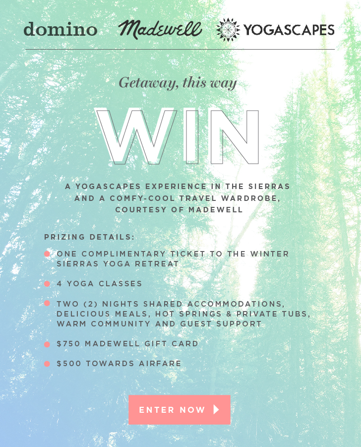 Enter for your chance to win The 'Yoga in the Sierras' Sweepstakes  Prize includes: $500 towards airfare $750 Madewell Gift Card One (1) ticket to The Sierras Winter Yoga Retreat 2-Nights Shared Accommodations, Meals,  Hot Springs & Tubs, and Warm Community & Guest Support 4 Yoga Classes (Approximate value of the Grand Prize is $1,895) (Open only to legal residents of the fifty (50) United States and the District of Columbia, excluding Rhode Island. Also void in Puerto Rico and all U.S. territories and possessions and all overseas military installations. Entrants must be at least twenty one (21) years of age or older at the time of entry. Contest ends at 11:59 PM on September 10 2017)