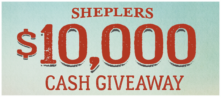 Enter for your chance  to win SHEPLERS $10,000 CASH GIVEAWAY!   (Open to residents of the contiguous 48 states plus Alaska and Hawaii who are 18 years or older at the time of entry. Giveaway also open to international customers subject to international rules based on your country. Ends 10/31/2017 at 11:59:59 p.m. CDT.)