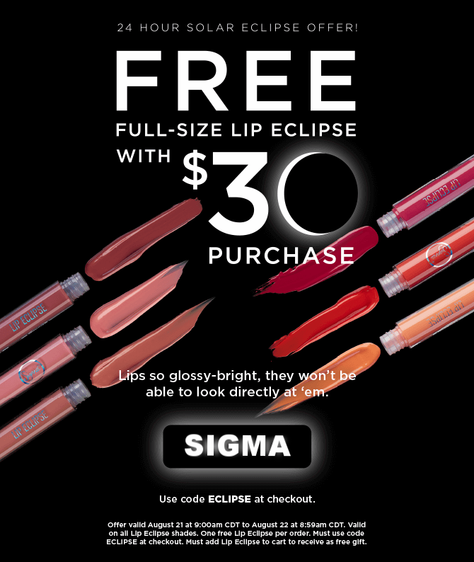 Sigma Beauty ~ Free Full-Size Lip Eclipse (7 Shades ~ $17 value)with $30 purchase with promo code: ECLIPSE (Ends August 22 at 8:59am CDT) + Free Gift with $100 Purchase + Free US Shipping on $50 and Free International Shipping on $150