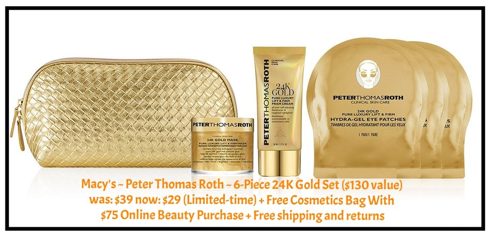 Macy's ~ Peter Thomas Roth ~ 6-Piece 24K Gold Set ($130 value) was: $39 now: $29 (Limited-time) + Free Cosmetics Bag With $75 Online Beauty Purchase + Free shipping and returns