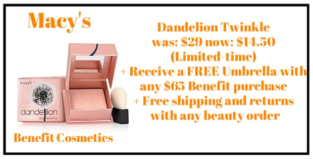 Macy's ~ Benefit Cosmetics ~  Dandelion Twinkle  ~ was: $29 now: $14.50 (Limited-time) + Receive a FREE Umbrella with any $65 Benefit purchase + Free shipping and returns with any beauty order  Dandelion Twinkle is Benefit's delicate highlighting and luminizing powder in the perfect nude-pink shade. Its baked technology creates a sheer, whisper-light texture, and delicate radiance, perfect for highlighting and brightening for a luminous girly glow.