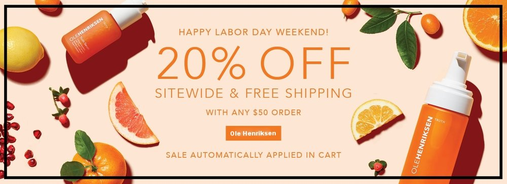 Ole Henriksen ~ Labor Day Weekend ~ 20% Off Site-wide and free shipping with any $50 order