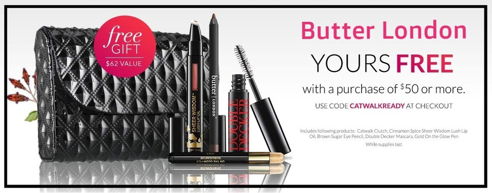 Butter London  ~ Free 5-Piece Gift ($62 value) with $50 purchase with promo code: CATWALKREADY+ Free shipping (I love the clutch in the GWP!)