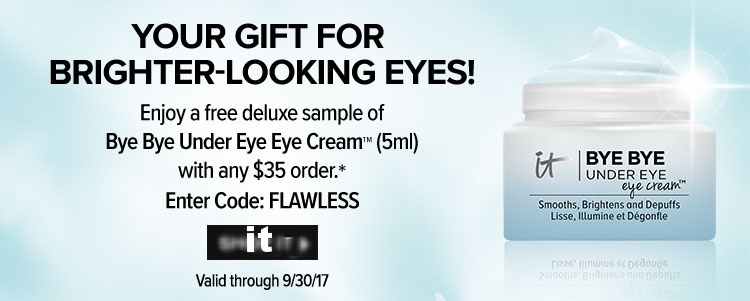 it cosmetics  ~ Free deluxe eye cream with any $35 purchase with prom code: FLAWLESS (Ends  9/30/17 at 11:59 p.m. EDT) + 3 free samples + Free shipping with $25 order