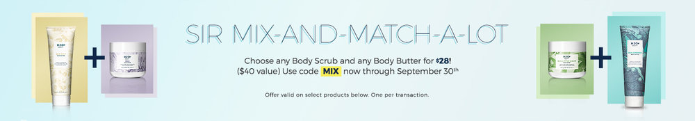H20 Plus ~  Choose any Body Scrub and any Body Butter for $28  ($40 value) with promo code: MIX (Ends 9/30) + Free shipping with $50 order  Or  use promo code: WATER20FS (Ends 9/30), and you'll get 25% Off + Free shipping (The Body Scrub & Body Butter will be $30 + Free shipping) This is a better deal because shipping is $7 unless you spend $50 or more! ~  Check the Value Sets out too  + 25% Off! I recommend their  Sheet Masks ...they're fabulous, and 1 Sheet Mask is $5 but with the 25% off...it's only $3.75 + Free shipping!