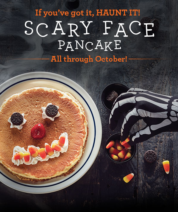 IHOP  ~ All kids age 12 & under get a free Scary Face Pancake between 7a.m. - 10p.m. on Tuesday, October 31 at participating locations. One per child. Dine in only