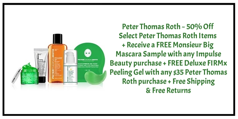Macy's ~ Peter Thomas Roth ~  50% Off Select Peter Thomas Roth Items  +Receive a FREE Monsieur Big Mascara Sample with any Impulse Beauty purchase +FREE Deluxe FIRMx Peeling Gel with any $35 Peter Thomas Roth purchase + Free Shipping & Free Returns