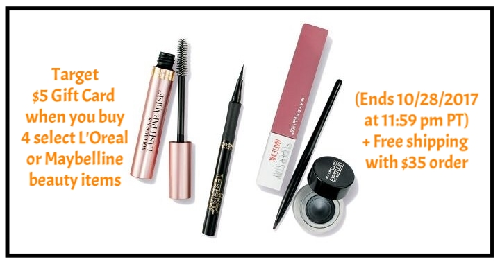 Target ~  $5 Gift Card when you buy 4 select L'Oreal or Maybelline beauty items  (Ends 10/28/2017 at 11:59 pm PT) + Free shipping with $35 order