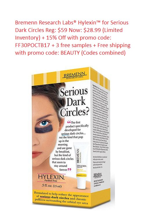 BonTon ~  Bremenn Research Labs® Hylexin™ for Serious Dark Circles  Reg: $59 Now: $28.99 (Very Limited Inventory) + 15% Off with promo code:  FF30POCTB17  + 3 free samples + Free shipping on any beauty order with promo code: BEAUTY (Both codes combined)