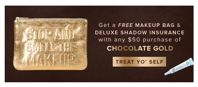 Too Faced Cosmetics ~ Free Makeup and Deluxe Shadow with any $50 Purchase of  Chocolate Gold  (Ends 12/19 at 10:59am PST)+ 2 free samples with every order + Free shipping with $50 order