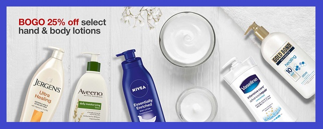 Target ~  Buy 1, get 1 25% off select skin care items from Aveeno, Gold Bond, Jergens, Nives, & Vaseline  (Discount is applied in cart at check-out. Lower-priced item will be 25% off. Add all items to cart to receive discount. Ends 3/3 at 11:59pm PT) + Free shipping with $25 or $35 order depending on the item(s)