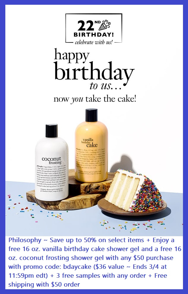 Philosophy ~  Save up to 50% on select Outlet items  + Enjoy a free 16 oz. vanilla birthday cake shower gel and a free 16 oz. coconut frosting shower gel with any $50 purchase with promo code: bdaycake ($36 value ~ Ends 3/4 at 11:59pm edt) + 3 free samples with any order + Free shipping with $50 order