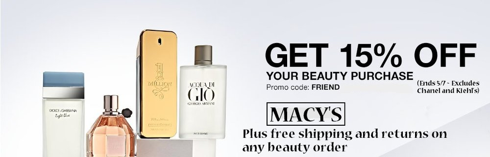 Macy's ~  15% Off Beauty  (Excludes Chanel and Kiehl's) with promo code: FRIEND (Ends 5/7) + Free shipping and returns on any beauty order +  Beauty Sale and Beauty GWP Offers