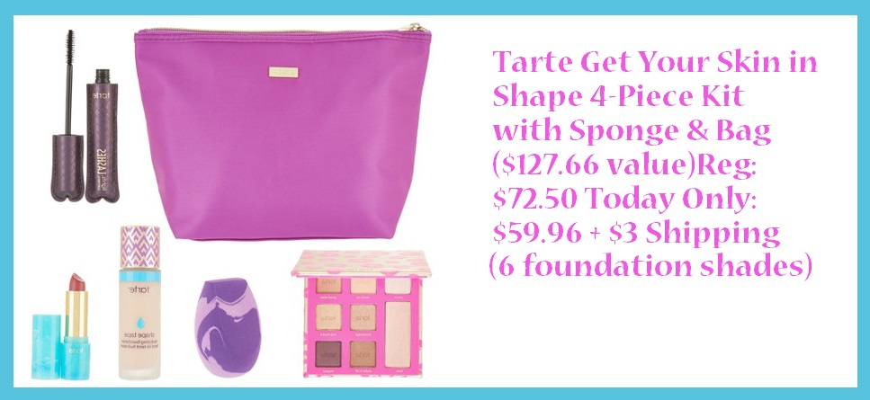 QVC ~  Tarte Get Your Skin in Shape 4-Piece Kit with Sponge & Bag  $127.66 value) QVC Price: $72.50 Today Only: $59.96 + $3 shipping