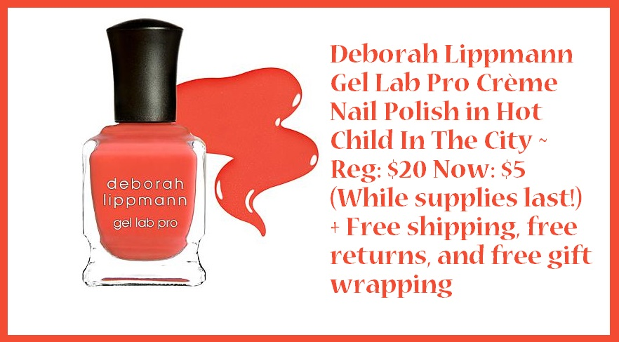 Von Maur ~  Deborah Lippmann Gel Lab Pro Crème Nail Polish in Hot Child In The City  ~ Reg: $20 Now: $5 (While supplies last!) + Free shipping, free returns, and free gift wrapping