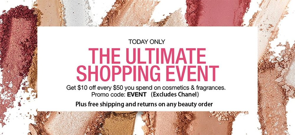 Macy's ~GET $10 OFF EVERY $50 YOU SPEND ON  COSMETICS & FRAGRANCES  with promo code: EVENT (Excludes Chanel ~ends 6/10)+ Free shipping and returns on any beauty order   Beauty Sale & Gifts Items