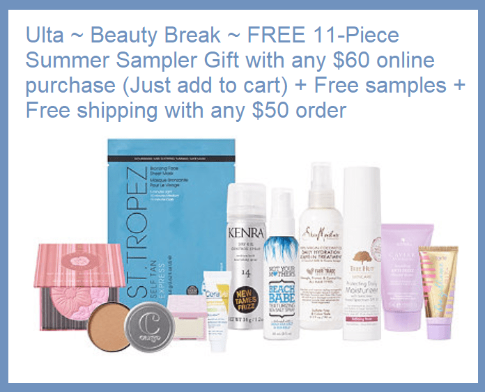 Ulta ~  Beauty Break  ~  FREE 11-Piece Summer Sampler Gift with any $60 online purchase  (Just add to cart) +  Free full-sized The Body Shop Duo ($34 value) with any $75 Online Purchase  (Just add to cart) + Free samples + Free shipping with any $50 order