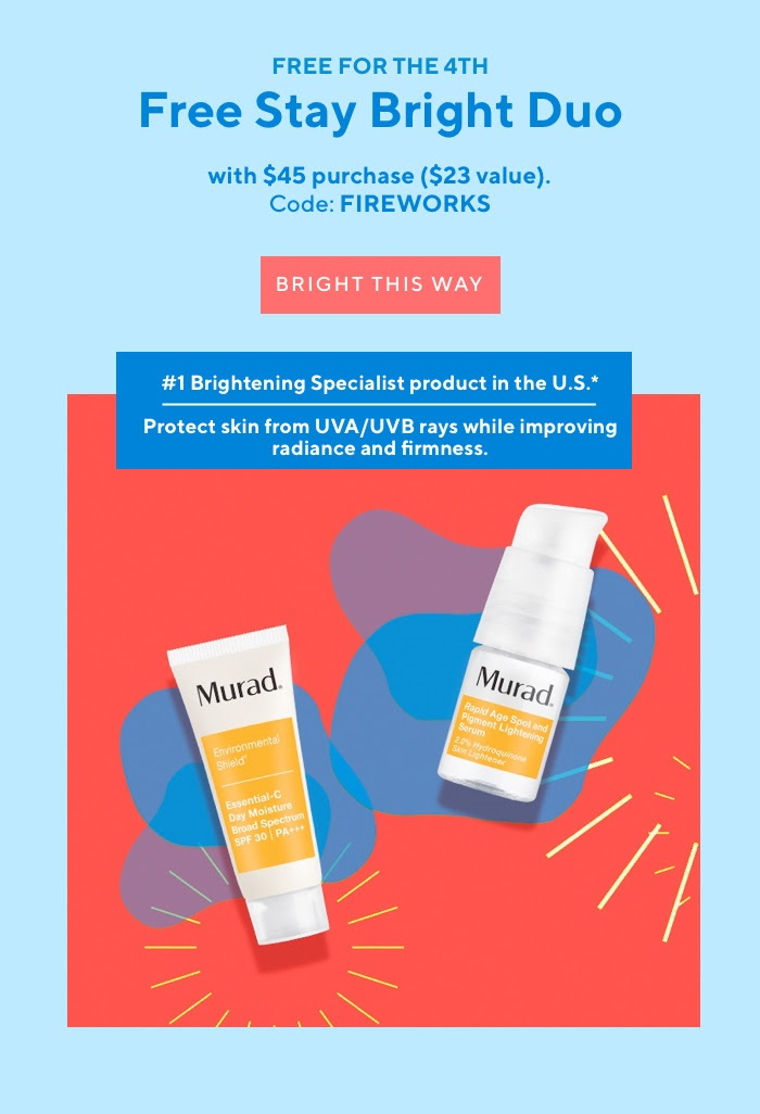 Murad  ~Free Stay Bright Duo with any $45 Purchase with promo code:  FIREWORKS  (Ends 7/4/18 at 11:59 PST) + 3 free samples with every order + Free shipping with $50 order  Or use promo code:  WELCOME25  to get 25% Off your order plus free shipping