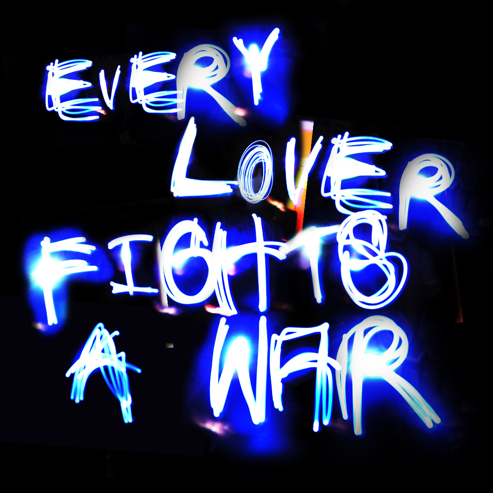 EVERY_LOVER_FIGHTS_A_WAR.jpg