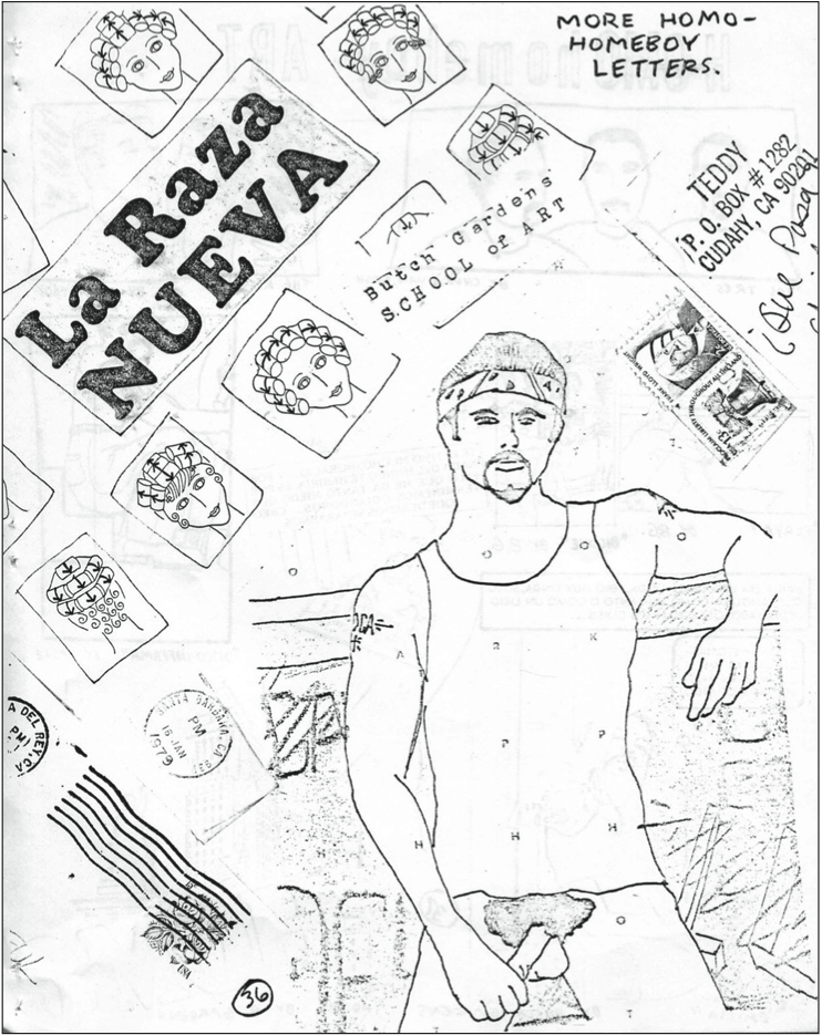 "La Raza Nueva, Homeboy Beautiful. A Zine by Joey Terrill  Produced at the Butch Gardens School of Art (1978)  ""Homeboy Beautiful thus functioned as a challenge to the pervasive machismo and homophobia in homeboy culture, and to the white dominant culture and its perpetuation and assimilation of demeaning images and stereotypes. Yet the 'zine also signifies an ardent attempt to mobilize Chicano gay men against all odds (such as the difficulty of bonding socially and sexually in the face of racism, homophobia, and class subordination).""   BEING AND BELONGING: JOEY TERRILL'S PERFORMANCE OF POLITICS RICHARD T. RODRÍGUEZ"