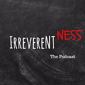 irreverentness the podcast