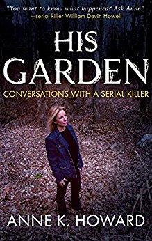 HIS GARDEN: Conversations With A Serial Killer
