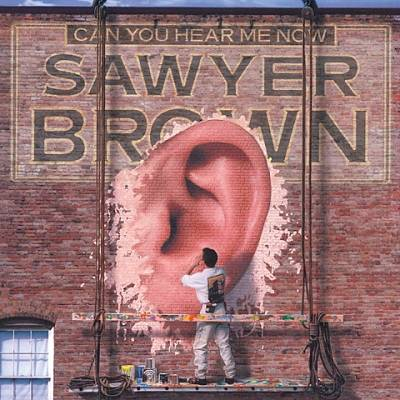 Can You Hear Me Now | Sawyer Brown