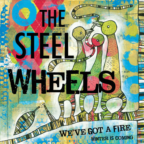 We've Got a Fire | The Steel Wheels
