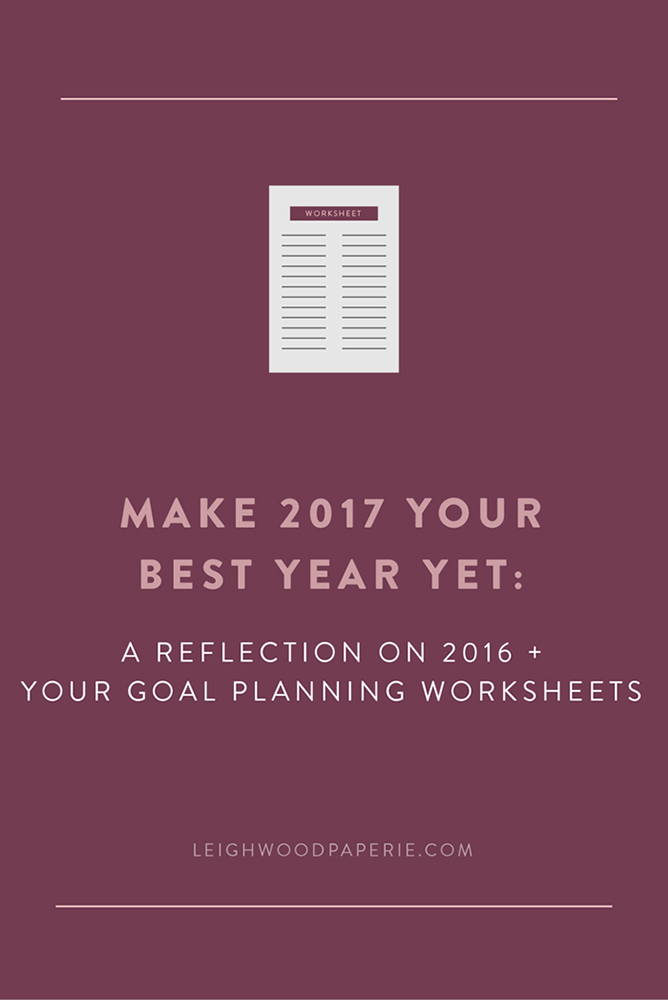 Leighwood Paperie | Make 2017 Your Best Year Yet: A reflection on 2016 + your goal planning worksheets