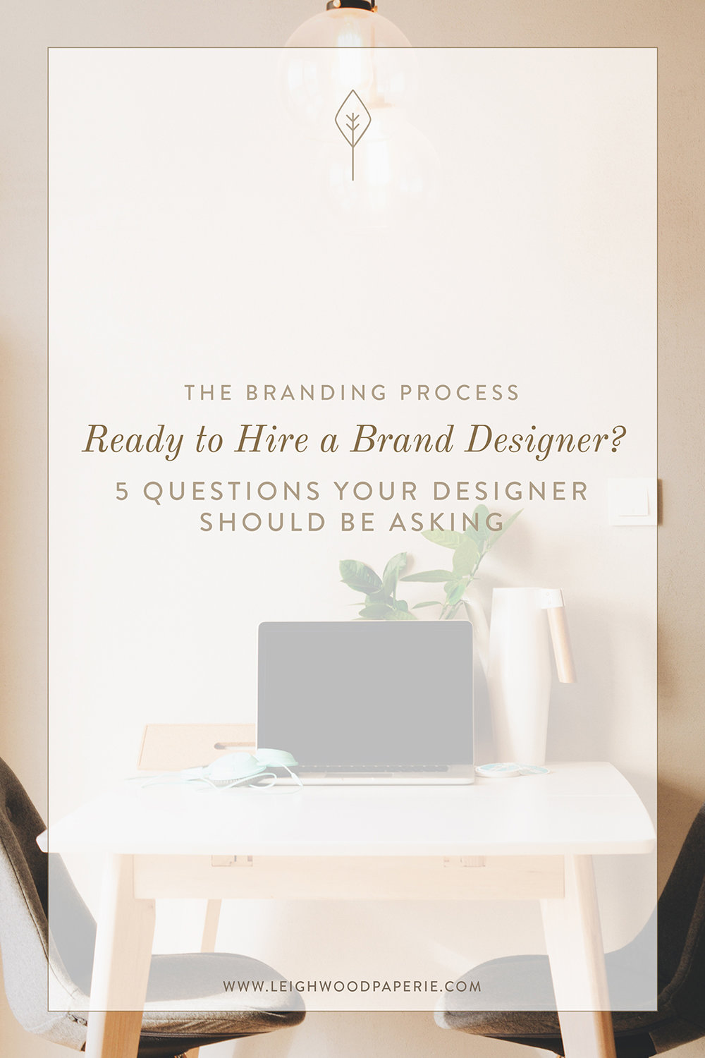 Leighwood Paperie >> The Branding Process: Ready to Hire a Brand Designer? 5 Questions Your Designer Should be Asking