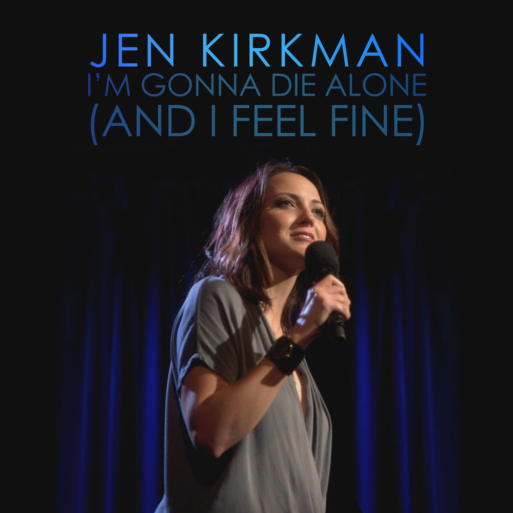 I'M GONNA DIE ALONE (AND I FEEL FINE) - Rooftop Comedy is proud to release the comedy album version (July 2016) of Jen Kirkman's