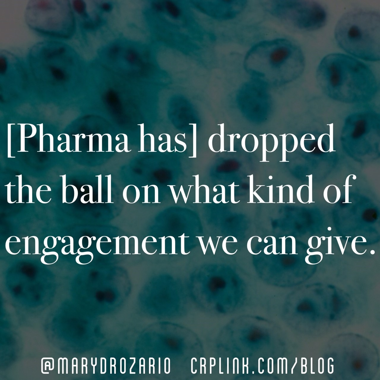 [Pharma has] dropped the ball on what kind of engagement we can give.