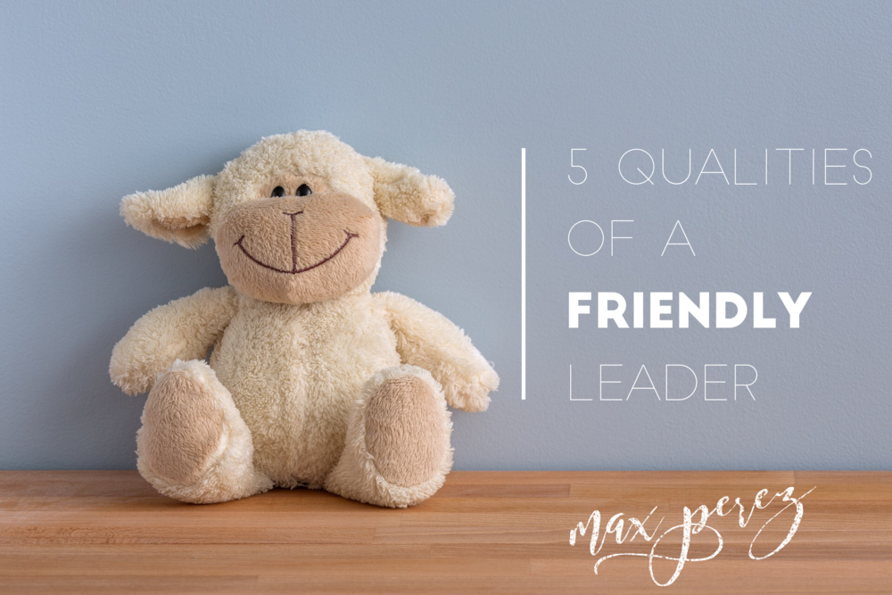 5 Qualities of a Friendly Leader