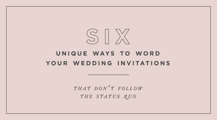 6 Unique Ways to Word Your Wedding Invitations — The Impressionist
