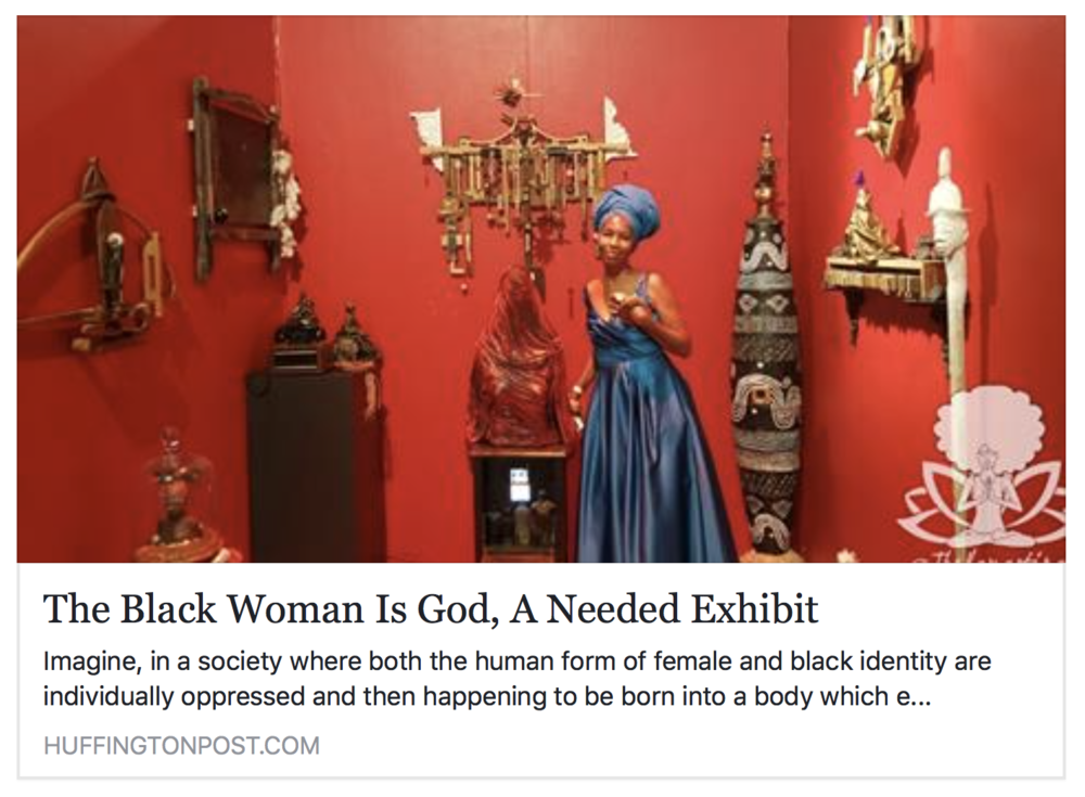 "Williams, Kristina. ""The Black Woman Is God, A Needed Exhibit."" Http://www.huffingtonpost.com. N.p., 25 July 2016. Web. 26 July 2016."