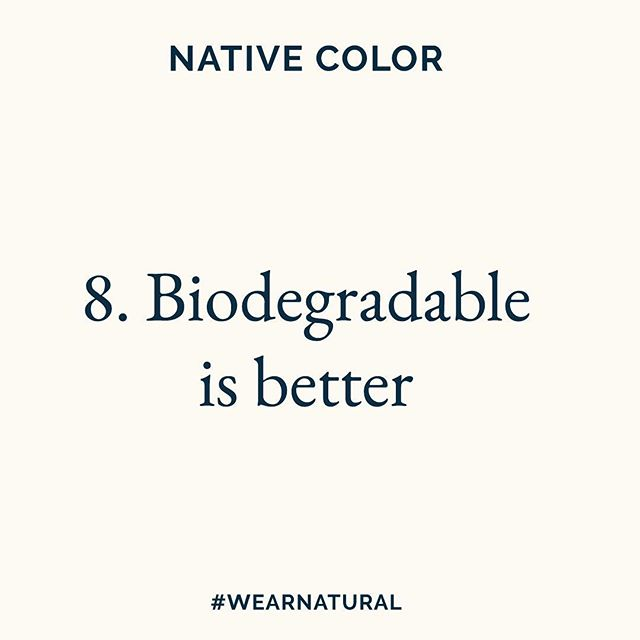 8. Biodegradable is better