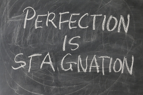 perfection is stagnation.jpg