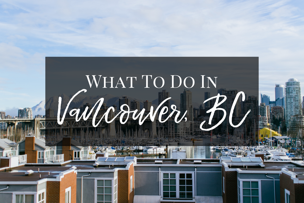 What to do Vancouver Canada Travel Guide Travel Tips