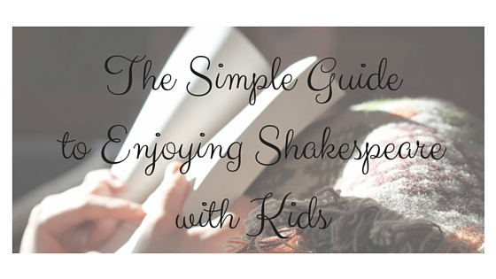 The-Simple-Guide-to-Enjoying-Shakespeare-with-Kids-banner.jpg
