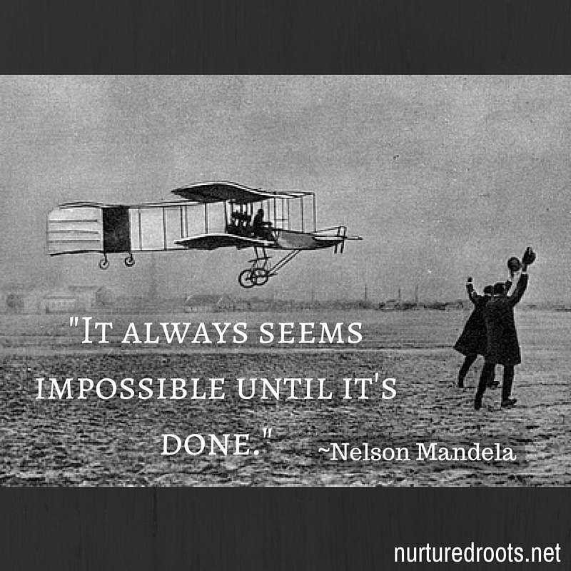 -It always seems impossible until it's done.-